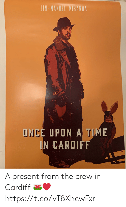 cardiff: LIN-MANUEL MIRANDA  ONCE UPON A TIME  IN CARDIFF A present from the crew in Cardiff ???????❤️ https://t.co/vT8XhcwFxr