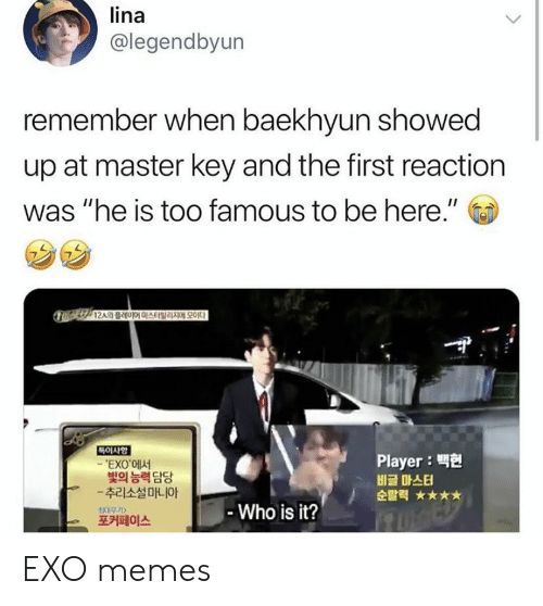 "Baekhyun: lina  @legendbyun  remember when baekhyun showed  up at master key and the first reaction  was ""he is too famous to be here.""  특이 사항  Player :  비글 마스터  순발력 ★★★★  'EXO에서  빛의 능력 담당  -추리소설마니아  SCB무 기>  포커페이스  Who is it? EXO memes"