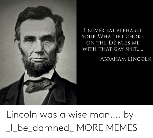 Wise Man: Lincoln was a wise man…. by _I_be_damned_ MORE MEMES