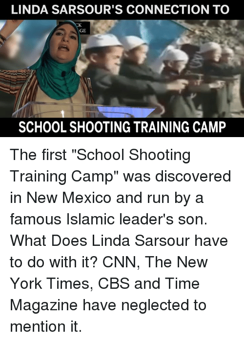 """time magazine: LINDA SARSOUR'S CONNECTION TO  GE  SCHOOL SHOOTING TRAINING CAMP The first """"School Shooting Training Camp"""" was discovered in New Mexico and run by a famous Islamic leader's son.    What Does Linda Sarsour have to do with it?    CNN, The New York Times, CBS and Time Magazine have neglected to mention it."""