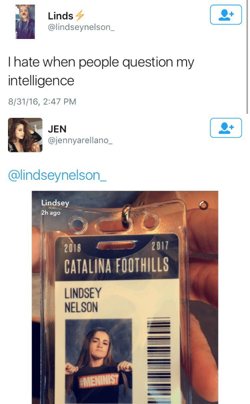 catalina: Linds  @lindseynelson_  I hate when people question my  intelligence  8/31/16, 2:47 PM   JEN  @jennyarellano_  @lindseynelson_  Lindsey  2h ago  20182017  CATALINA FOOTHILLS  LINDSEY  NELSON  MENINIST
