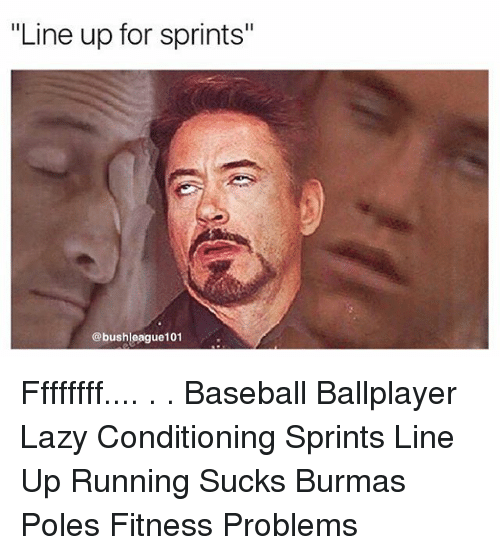 "Baseball, Lazy, and Memes: ""Line up for sprints""  @bushleague101 Ffffffff.... . . Baseball Ballplayer Lazy Conditioning Sprints Line Up Running Sucks Burmas Poles Fitness Problems"