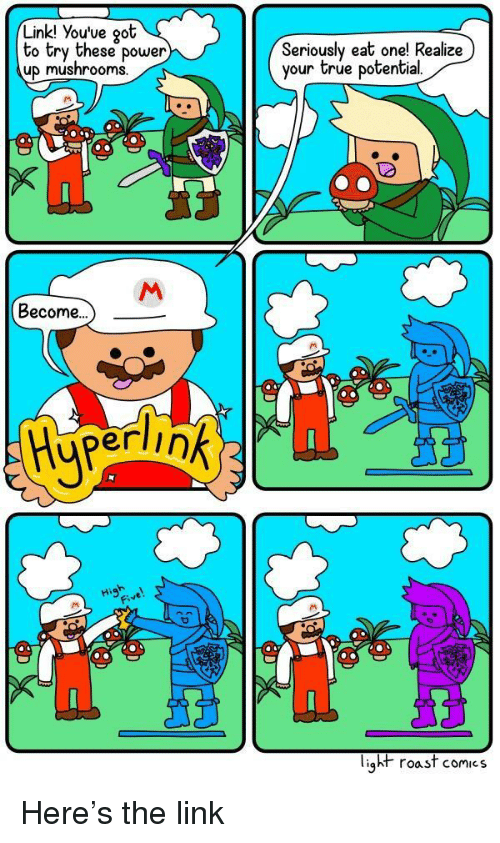 mushrooms: Link! You've oot  to try these power  up mushrooms  Seriously eat onel Realize)  your true potential  02  Become...  erlink2  Fi  liąht roast comics Here's the link