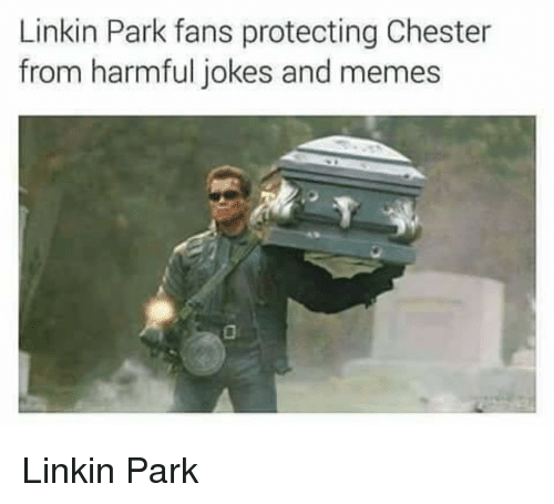 Memes, Jokes, and Im Going to Hell for This: Linkin Park fans protecting Chester  from harmful jokes and memes Linkin Park
