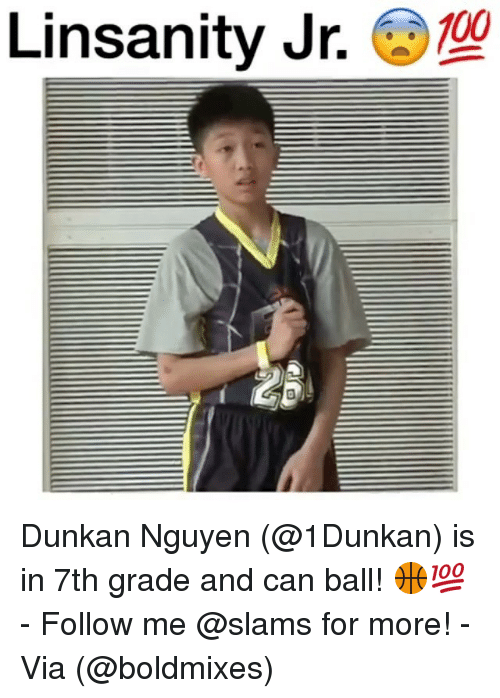 Memes, 🤖, and Slam: Linsanity Jr. @)  100 Dunkan Nguyen (@1Dunkan) is in 7th grade and can ball! 🏀💯 - Follow me @slams for more! - Via (@boldmixes)