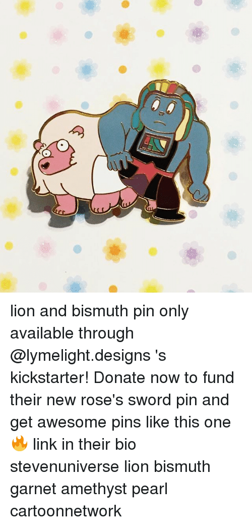 Memes, Amethyst, and Kickstarter: lion and bismuth pin only available through @lymelight.designs 's kickstarter! Donate now to fund their new rose's sword pin and get awesome pins like this one🔥 link in their bio stevenuniverse lion bismuth garnet amethyst pearl cartoonnetwork