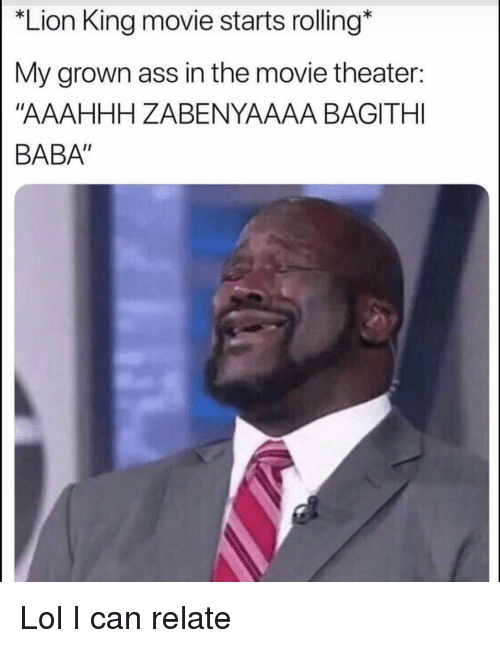 "Baba: ""Lion King movie starts rolling*  My grown ass in the movie theater:  ""AAAHHH ZABENYAAAA BAGITHI  BABA"" Lol I can relate"