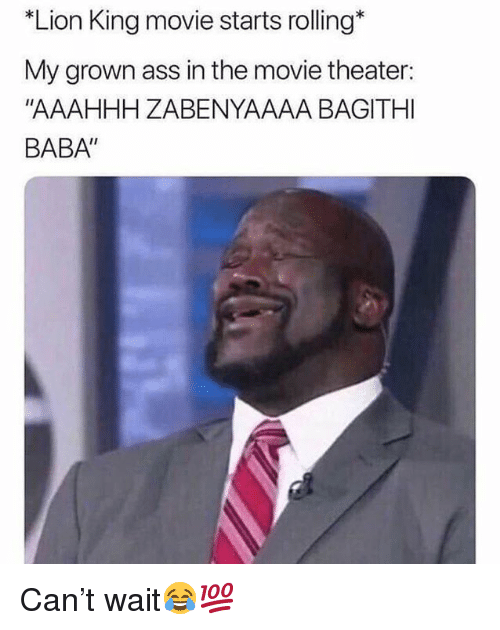 "Baba: ""Lion King movie starts rolling*  My grown ass in the movie theater:  ""AAAHHH ZABENYAAAA BAGITHI  BABA"" Can't wait😂💯"