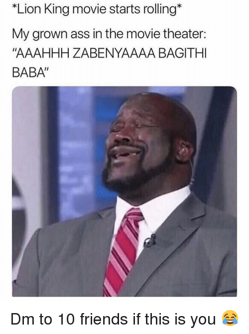 "Baba: Lion King movie starts rolling*  My grown ass in the movie theater:  ""AAAHHH ZABENYAAAA BAGITHI  BABA"" Dm to 10 friends if this is you 😂"