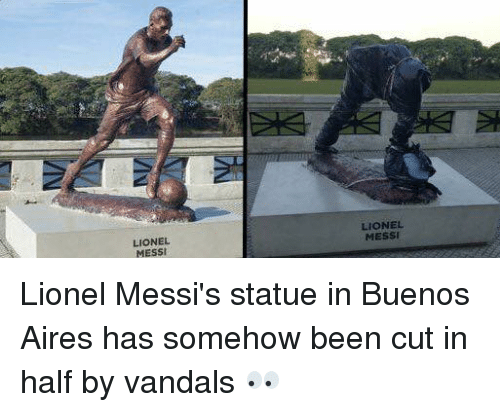 Vandalizers: LIONEL  MESSI  LIONEL  MESSI Lionel Messi's statue in Buenos Aires has somehow been cut in half by vandals 👀