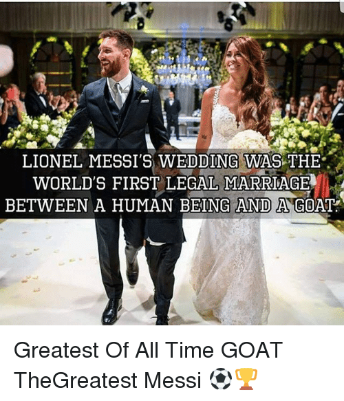 Marriage, Memes, and Goat: LIONEL MESSI'S WEDDING WAS THE  WORLD'S FIRST LEGAL MARRIAGE  BETWEEN A HUMAN BEING AND A GOAT Greatest Of All Time GOAT TheGreatest Messi ⚽️🏆