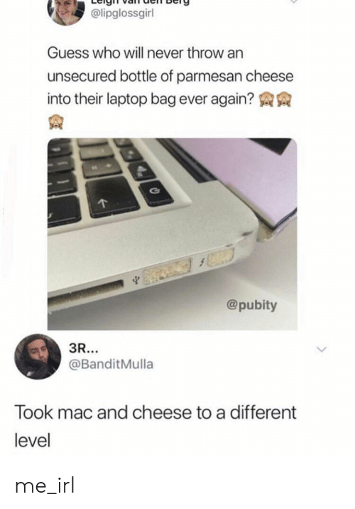 Pubity: @lipglossgirl  Guess who will never throw an  unsecured bottle of parmesan cheese  into their laptop bag ever again?  @pubity  3R...  @BanditMulla  Took mac and cheese to a different  level me_irl