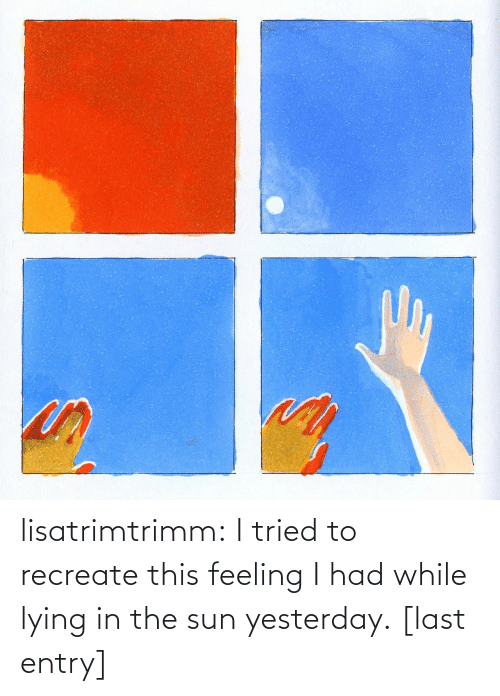 i tried: lisatrimtrimm: I tried to recreate this feeling I had while lying in the sun yesterday. [last entry]