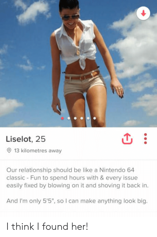 """nintendo 64: Liselot, 25  13 kilometres away  Our relationship should be like a Nintendo 64  classic - Fun to spend hours with & every issue  easily fixed by blowing on it and shoving it back in  And I'm only 5'5"""", so I can make anything look big. I think I found her!"""