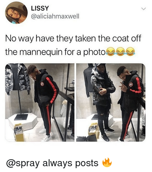 The Mannequin: LISSY  @aliciahmaxwell  No way have they taken the coat off  the mannequin for a photo @spray always posts 🔥