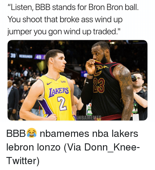 """kers: """"Listen, BBB stands for Bron Bron ball.  You shoot that broke ass wind up  jumper you gon wind up traded.""""  wish  KERS  2 BBB😂 nbamemes nba lakers lebron lonzo (Via Donn_Knee-Twitter)"""