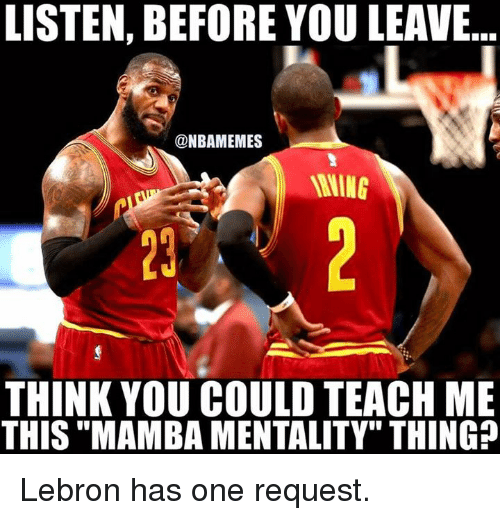"Nba, Lebron, and One: LISTEN, BEFORE YOU LEAVE..  @NBAMEMES  RNING  23  THINK YOU COULD TEACH ME  THIS ""MAMBA MENTALITY"" THING? Lebron has one request."