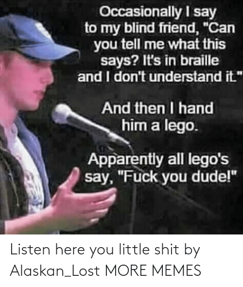 Listen Here: Listen here you little shit by Alaskan_Lost MORE MEMES