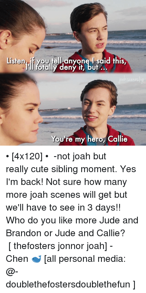 Jonnor: Listen, if yo telanyone I said this  IS,  You're my hero, Callie • [4x120] • ⠀⠀⠀⠀⠀⠀⠀⠀⠀ -not joah but really cute sibling moment. Yes I'm back! Not sure how many more joah scenes will get but we'll have to see in 3 days!! Who do you like more Jude and Brandon or Jude and Callie? ⠀⠀⠀⠀⠀⠀⠀ [ thefosters jonnor joah] -Chen 🐋 [all personal media: @-doublethefostersdoublethefun ]