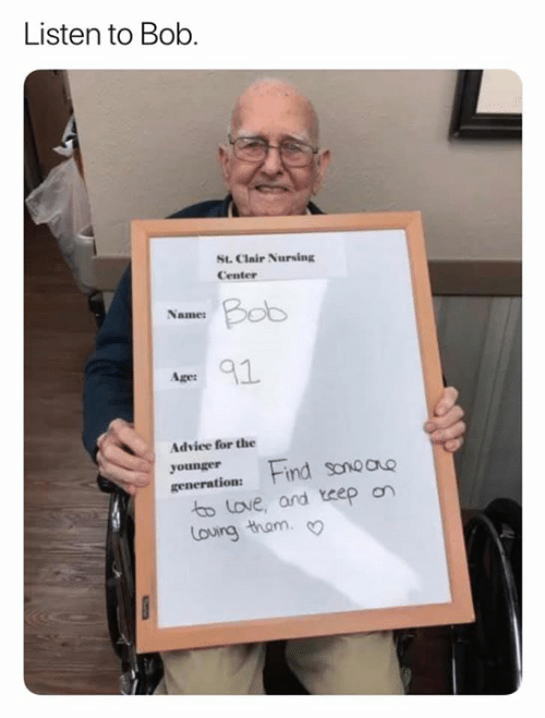 Nursing: Listen to Bob.  L  St.Clair Nursing  Center  Bob  Name:  91  Age  Advice for the  younger  Find sonoao  generation  to love, and eep on  Louing tham