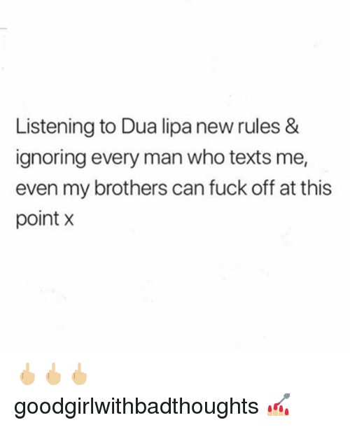 Memes, Fuck, and Texts: Listening to Dua lipanew rules &  ignoring every man who texts me,  even my brothers can fuck off at this  point x 🖕🏼🖕🏼🖕🏼 goodgirlwithbadthoughts 💅🏼