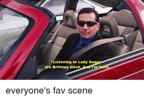 """Bitch, Memes, and Back: """"Listening to Lady Gagaan  s Brittney bitch  And Um back everyone's fav scene"""