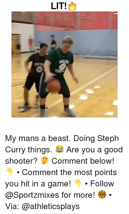 Stephe: LIT!  @AthleticSP S My mans a beast. Doing Steph Curry things. 😂 Are you a good shooter? 🤔 Comment below! 👇 • Comment the most points you hit in a game! 👇 • Follow @Sportzmixes for more! 🏀 • Via: @athleticsplays