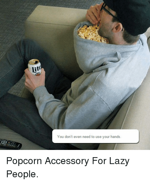 Popcorn: Lit  You don't even need to use your hands <p>Popcorn Accessory For Lazy People.</p>