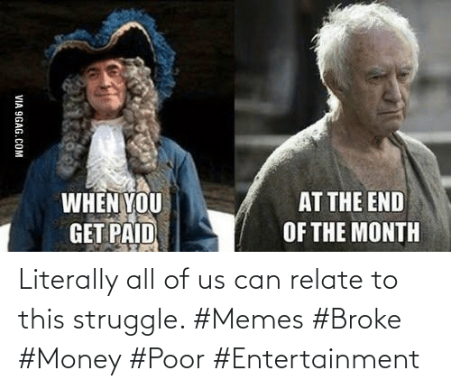 Relate: Literally all of us can relate to this struggle. #Memes #Broke #Money #Poor #Entertainment