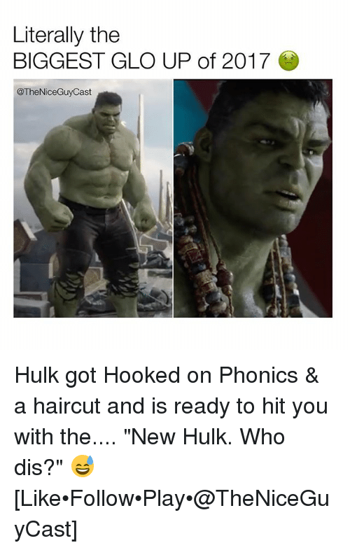 """Glo Up, Haircut, and Memes: Literally the  BIGGEST GLO UP of 2017  @TheNiceGuyCast Hulk got Hooked on Phonics & a haircut and is ready to hit you with the.... """"New Hulk. Who dis?"""" 😅 [Like•Follow•Play•@TheNiceGuyCast]"""