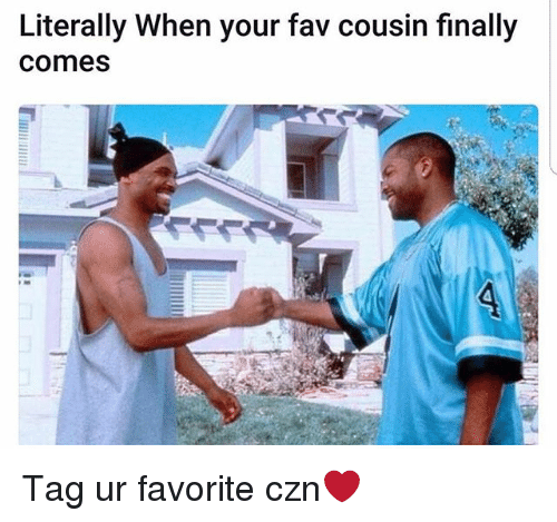 Funny, Cousin, and Fav: Literally When your fav cousin finally  Comes Tag ur favorite czn❤️