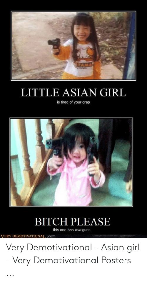 Asian Girl Meme: LITTLE ASIAN GIRL  is tired of your crap  BITCH PLEASE  this one has two guns  VERY DEMOTIVATIONA,.com Very Demotivational - Asian girl - Very Demotivational Posters ...