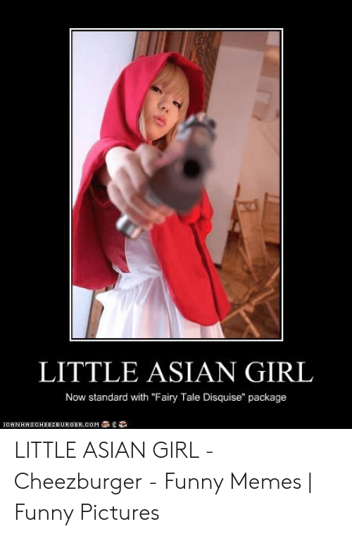 "Asian Girl Meme: LITTLE ASIAN GIRL  Now standard with ""Fairy Tale Disquise"" package  OM 흡  e  IGAN HAS CHEEZBURGER LITTLE ASIAN GIRL - Cheezburger - Funny Memes 