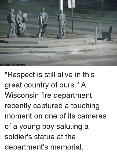 """Alive, Fire, and Memes: Little Chute Fire Department """"Respect is still alive in this great country of ours."""" A Wisconsin fire department recently captured a touching moment on one of its cameras of a young boy saluting a soldier's statue at the department's memorial."""