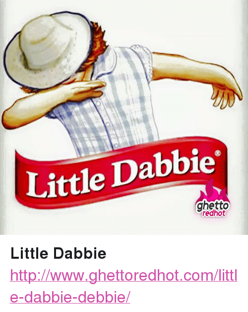 "Ghetto Redhot: Little Dabbie'  ghetto  redhot <p><strong>Little Dabbie</strong></p><p><a href=""http://www.ghettoredhot.com/little-dabbie-debbie/"">http://www.ghettoredhot.com/little-dabbie-debbie/</a></p>"