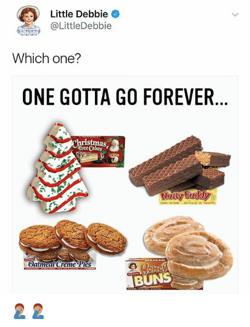 Memes, Forever, and Tree: Little Debbie  @LittleDebbie  Which one?  ONE GOTTA GO FOREVER  ristmas  Tree Cakes  Gatmeal Creme Pies  BUNS 🤦🏽‍♂️🤦🏽‍♂️
