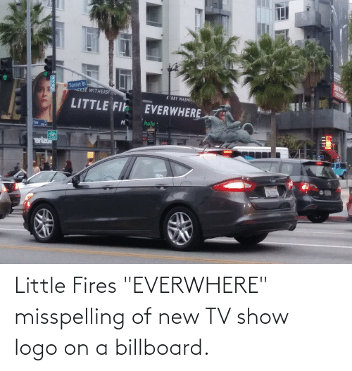 """New Tv: Little Fires """"EVERWHERE"""" misspelling of new TV show logo on a billboard."""