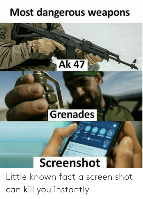 Kill You: Little known fact a screen shot can kill you instantly
