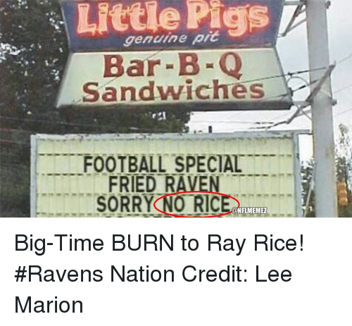 ray rice: Little Pigs  genuine Bar-B  -Q  Sandwiches  TTT FOOTBALL SPECIAL  TTTTT t  FRIED RAVE  SORRY NO RIC  @NFLIMEMEZ Big-Time BURN to Ray Rice! #Ravens Nation Credit: Lee Marion