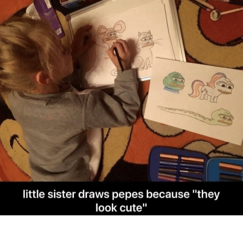 """Pepes: little sister draws pepes because """"the;y  look cute"""""""