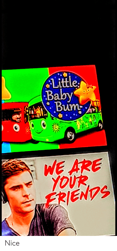 Littles: $Littles  Baby  Bum  WE ARE  YOUR  ERIENDS Nice