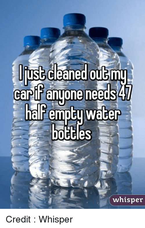 Memes, 🤖, and Car: liust cleaned outmy  car  anyone needs  nal emptu Water  bottles  whisper Credit : Whisper