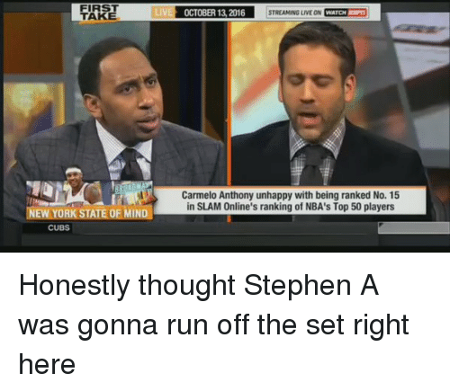 Blackpeopletwitter, Carmelo Anthony, and New York: LIV  TAKE  NEW YORK STATE OF MIND  CUBS  OCTOBER 13 2016  STREAMING LIVE ON  WATCH  Carmelo Anthony unhappy with being ranked No. 15  in SLAM Online's ranking of NBA's Top 50 players Honestly thought Stephen A was gonna run off the set right here