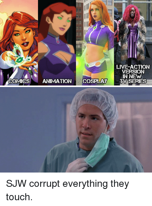 New Tv: LIVE-ACTION  VERSION  IN NEW  TV SERIES  COMICS  ANMATIONCOSPLAY SJW corrupt everything they touch.