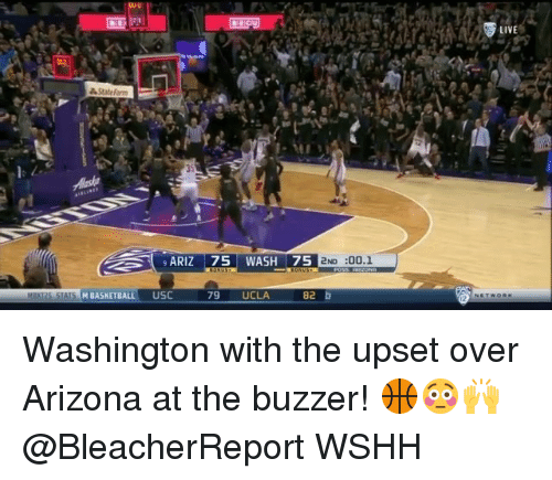 Basketball, Memes, and Wshh: LIVE  ARIZ75 WASH 75  2ND :00.1  M BASKETBALL USC  79 UCLA  82 b Washington with the upset over Arizona at the buzzer! 🏀😳🙌 @BleacherReport WSHH