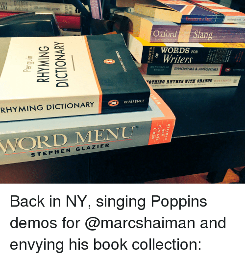 Memes, Singing, and Slang/Words: LIVE  ARY  RHYMING DICTIONARY  STEPHEN GLAZIER  Oxford Slang  WORDS  FOR  Writers  DIC rONARY OF  SYNONYMS& ANTONYMS  ENGLISH  PERFECT WOR as raRPOf  REFERENCE Back in NY, singing Poppins demos for @marcshaiman and envying his book collection: