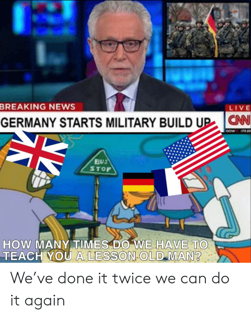 bus stop: LIVE  BREAKING NEWS  CNN  N  GERMANY STARTS MILITARY BUILD UP  4*  BUS  STOP  HOW MANY TIMES DO WE HAVE TO  TEACH YOU A LESSON OLD MAN We've done it twice we can do it again