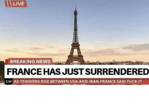 France: LIVE  BREAKING NEWS  FRANCE HAS JUST SURRENDERED  2:34 AS TENSIONS RISE BETWEEN USA AND IRAN FRANCE SAID FUCK IT Damn frenchies