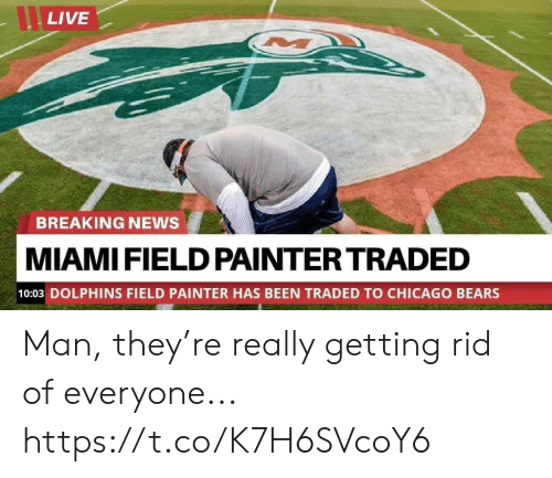 Dolphins: LIVE  BREAKING NEWS  MIAMI FIELD PAINTER TRADED  10:03 DOLPHINS FIELD PAINTER HAS BEEN TRADED TO CHICAGO BEARS Man, they're really getting rid of everyone... https://t.co/K7H6SVcoY6