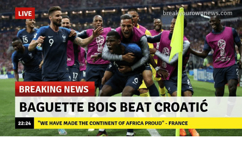 """Africa, Memes, and News: LIVE  breakvourownnews.com  15  ine  17  BREAKING NEWS  BAGUETTE BOIS BEAT CROATIC  22:24  """"WE HAVE MADE THE CONTINENT OF AFRICA PROUD"""" FRANCE"""
